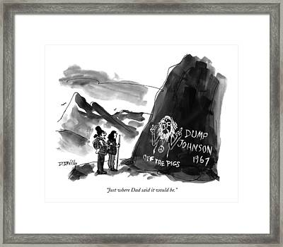 Just Where Dad Said It Would Be Framed Print