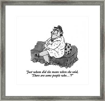 Just Whom Did She Mean When She Said Framed Print by William Steig
