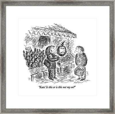 Kate! Is This Or Is This Not My Ex? Framed Print by Edward Koren