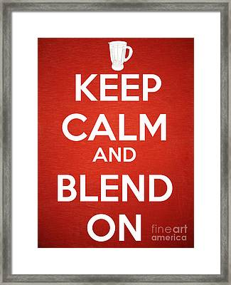 Keep Calm And Blend On Framed Print by Edward Fielding