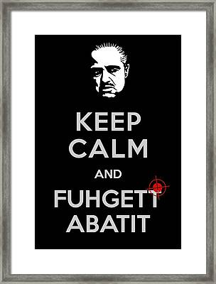 Keep Calm And Fuhgett Abatit Framed Print