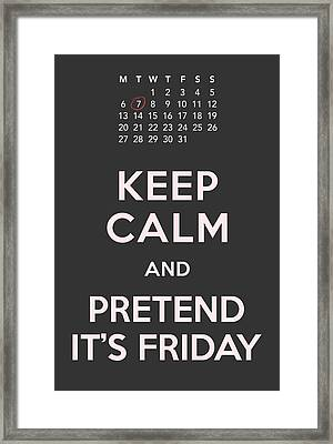 Keep Calm And Pretend It's Friday Framed Print by Helena Kay