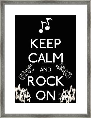 Keep Calm And Rock On Framed Print by Daryl Macintyre