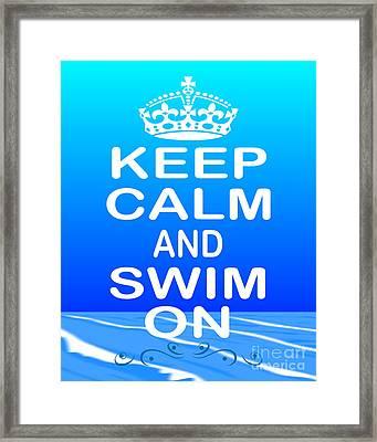 Keep Calm And Swim On Framed Print by Daryl Macintyre