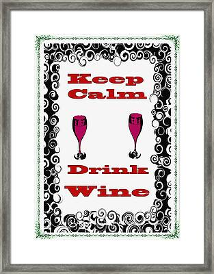 Keep Calm Drink Wine Framed Print by Bill Cannon