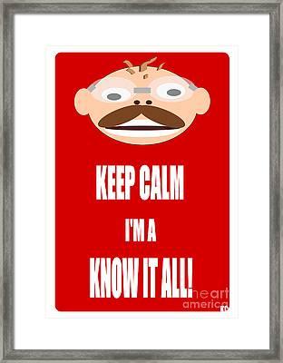 Keep Calm I M A Know It All Framed Print by R Muirhead Art