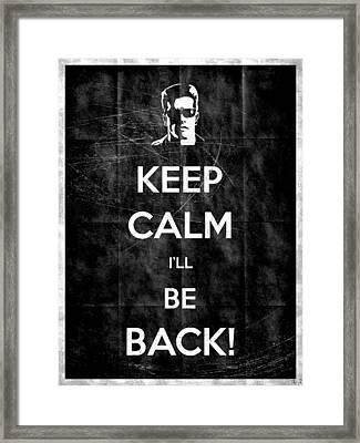 Keep Calm I'll Be Back 14 Framed Print