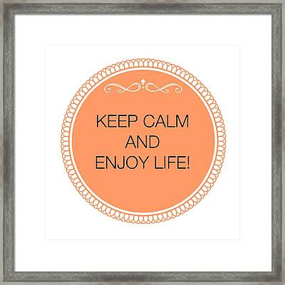 Kepp Calm And Enjoy Life Framed Print by Janpen Sherwood