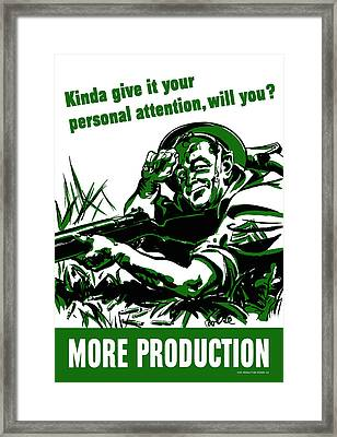 Kinda Give It Your Personal Attention Will You More Production Framed Print