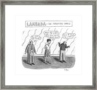 Lambada:the Forgotten Dance Framed Print by Roz Chast