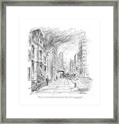 Leave It To The Landmarks Commission! They Think Framed Print