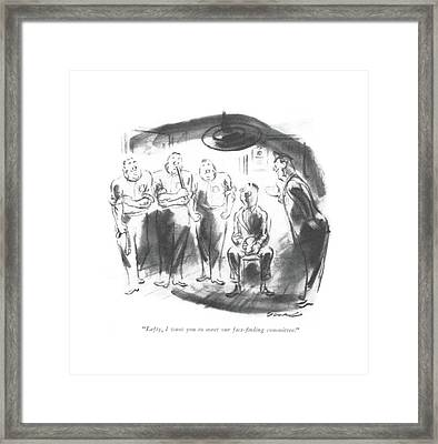 Lefty, I Want You To Meet Our Fact-?nding Framed Print by Leonard Dove