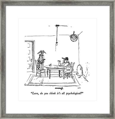 Leon, Do You Think It's All Psychological? Framed Print by George Booth
