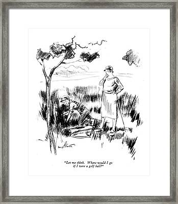 Let Me Think. Where Would I Go If I Were A Golf Framed Print by Kemp Starrett