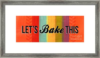 Let's Bake This Framed Print by Linda Woods