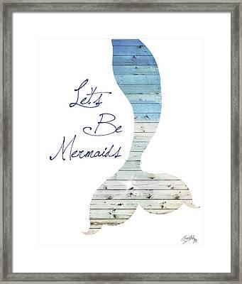 Let's Be Mermaids Framed Print