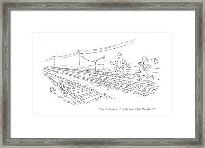 Let's Change Over To The Local Track. I'm All In Framed Print