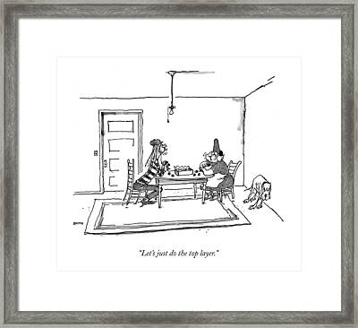 Let's Just Do The Top Layer Framed Print