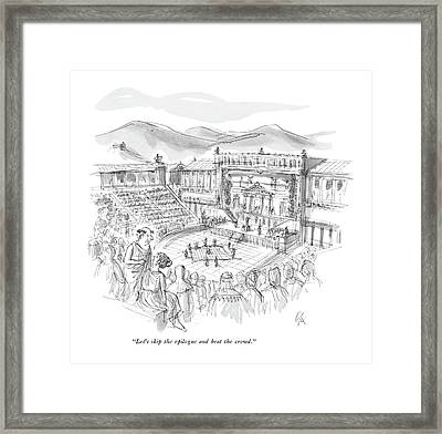 Let's Skip The Epilogue And Beat The Crowd Framed Print