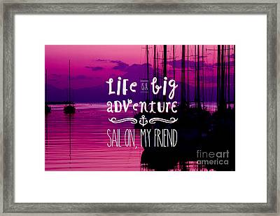 Life Is A Big Adventure Sail On My Friend Yacht Pink Sunset Framed Print by Beverly Claire Kaiya