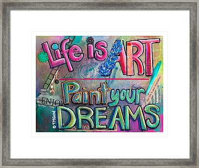 Framed Print featuring the painting Life Is Art Paint Your Dreams by TM Gand