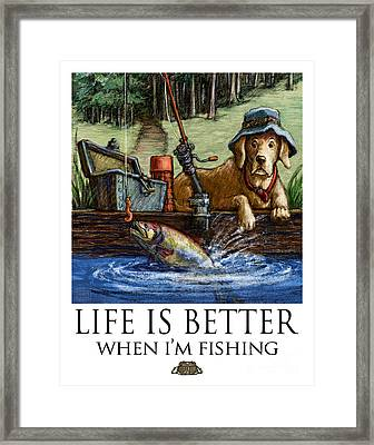 Life Is Better When I'm Fishing Yellow Lab On Dock Framed Print by Kathleen Harte Gilsenan