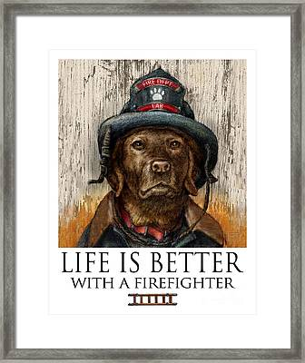 Life Is Better With A Firefighter Chocolate Lab Framed Print by Kathleen Harte Gilsenan