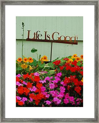 Life Is Good Framed Print by Mamie Gunning