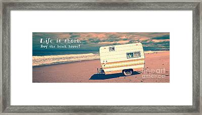 Life Is Short Buy The Beach House Framed Print by Edward Fielding
