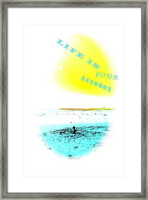 Life Is Your Sandbox Framed Print by Brian D Meredith