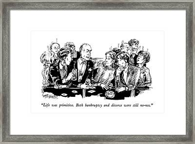 Life Was Primitive.  Both Bankruptcy And Divorce Framed Print by William Hamilton