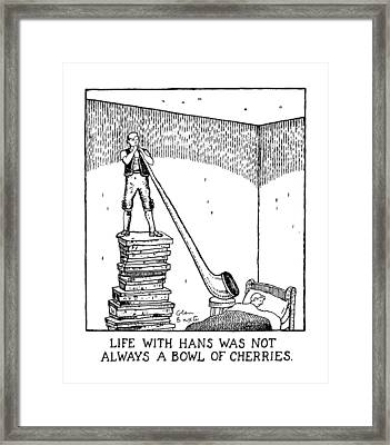 Life With Hans Was Not Always A Bowl Of Cherries Framed Print