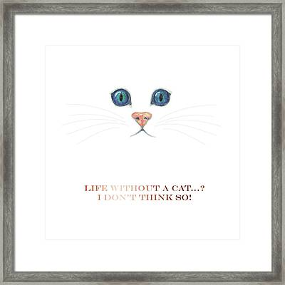 Life Without A Cat Framed Print