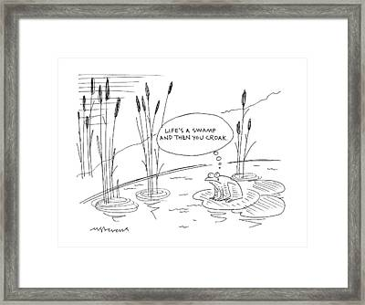 'life's A Swamp And Then You Croak.' Framed Print