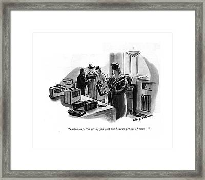 Listen, Lug, I'm Giving You Just One Hour To Get Framed Print by Helen E. Hokinson