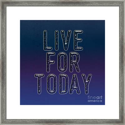 Live For Today Framed Print by Liesl Marelli