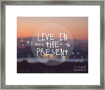 Live In The Present Framed Print by Jillian Audrey Photography