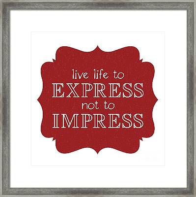 Live Life To Express Not Impress Framed Print by Liesl Marelli