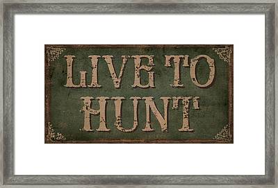 Live To Hunt Framed Print by James Piazza