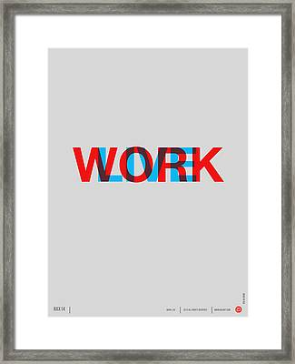 Live Work Poster Framed Print by Naxart Studio