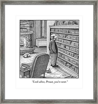 Look Alive, Proust, You're Next Framed Print