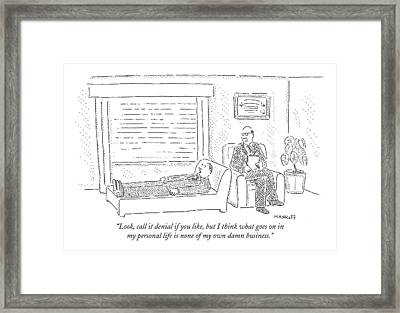 Look, Call It Denial If You Like, But I Think Framed Print