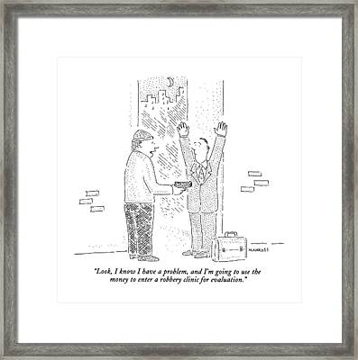 Look, I Know I Have A Problem, And I'm Going Framed Print by Robert Mankoff