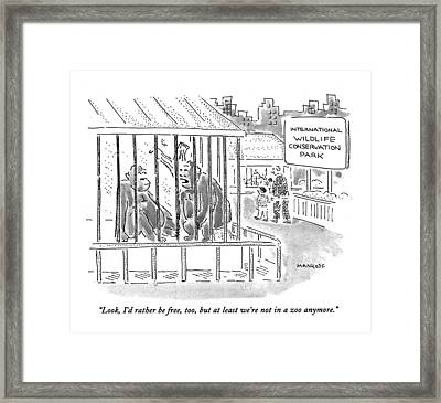 Look, I'd Rather Be Free, Too, But At Least We're Framed Print by Robert Mankoff