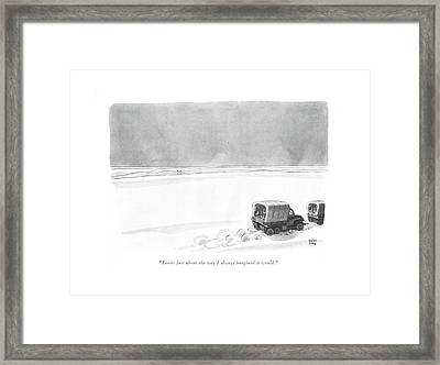 Looks Just About The Way I Always Imagined Framed Print