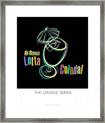 Lounge Series - Ah-wanna Lotta Colada Framed Print