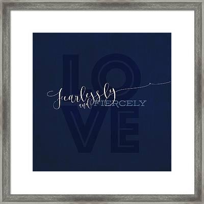 Love Fiercely Framed Print