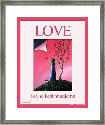 Love Is The Best Medicine By Shawna Erback Framed Print by Shawna Erback