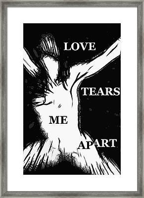 Love Tears Me Apart 2 Framed Print