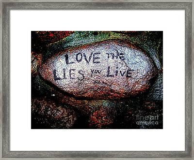 Love The Lies You Live Framed Print by Ed Weidman